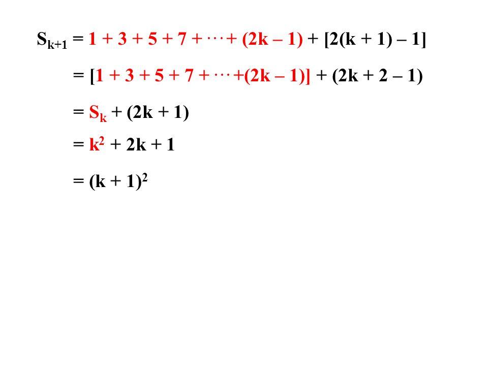 Sk+1 = 1 + 3 + 5 + 7 + . . . + (2k – 1) + [2(k + 1) – 1]
